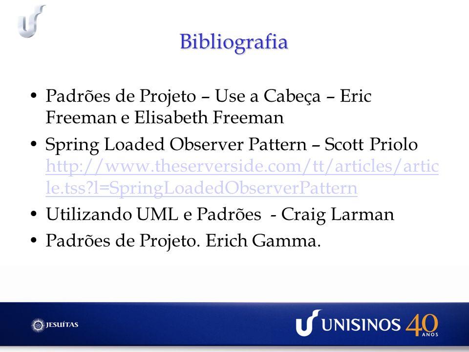 Bibliografia Padrões de Projeto – Use a Cabeça – Eric Freeman e Elisabeth Freeman Spring Loaded Observer Pattern – Scott Priolo http://www.theserversi