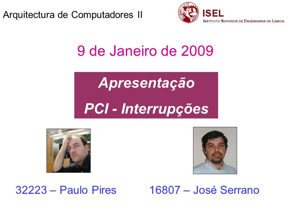 Arquitectura de Computadores II Sumário Interrupção noção geral Tipos de interrupções, noção geral Ciclo de interrupção por hardware O barramento PCI, noção geral Gestor de interrupções Prioridades nas interrupções MSI - 252 Tabela de vectores Exemplo de um ciclo de interrupção
