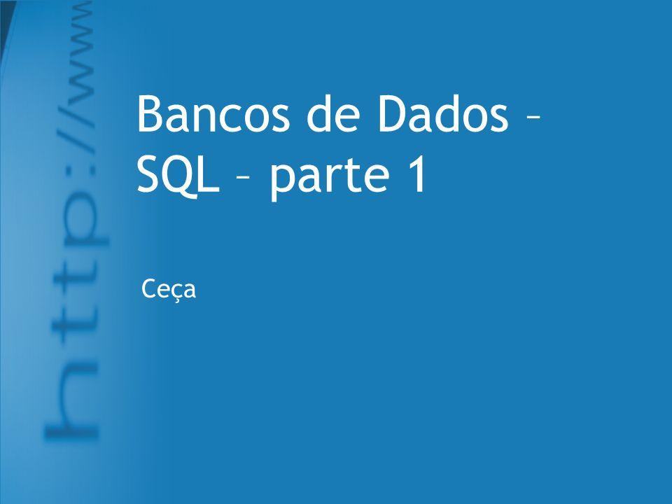 Bancos de Dados – SQL – parte 1 Ceça