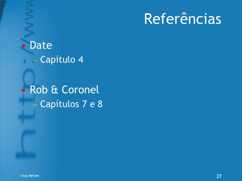 Ceça Moraes 27 Referências Date – Capítulo 4 Rob & Coronel – Capítulos 7 e 8