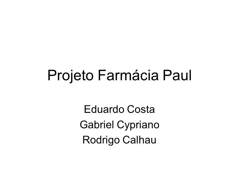 Projeto Farmácia Paul Eduardo Costa Gabriel Cypriano Rodrigo Calhau