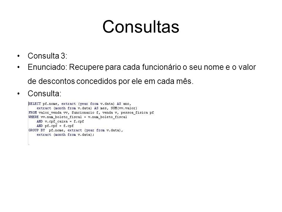 Consultas Consulta 3: VIEW valor_venda Resultado Tabela funcionario Tabela pessoa_fisica
