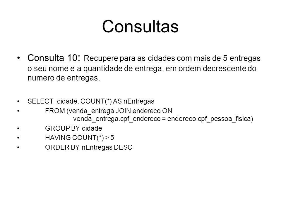 Consultas Consulta 10 : Recupere para as cidades com mais de 5 entregas o seu nome e a quantidade de entrega, em ordem decrescente do numero de entreg