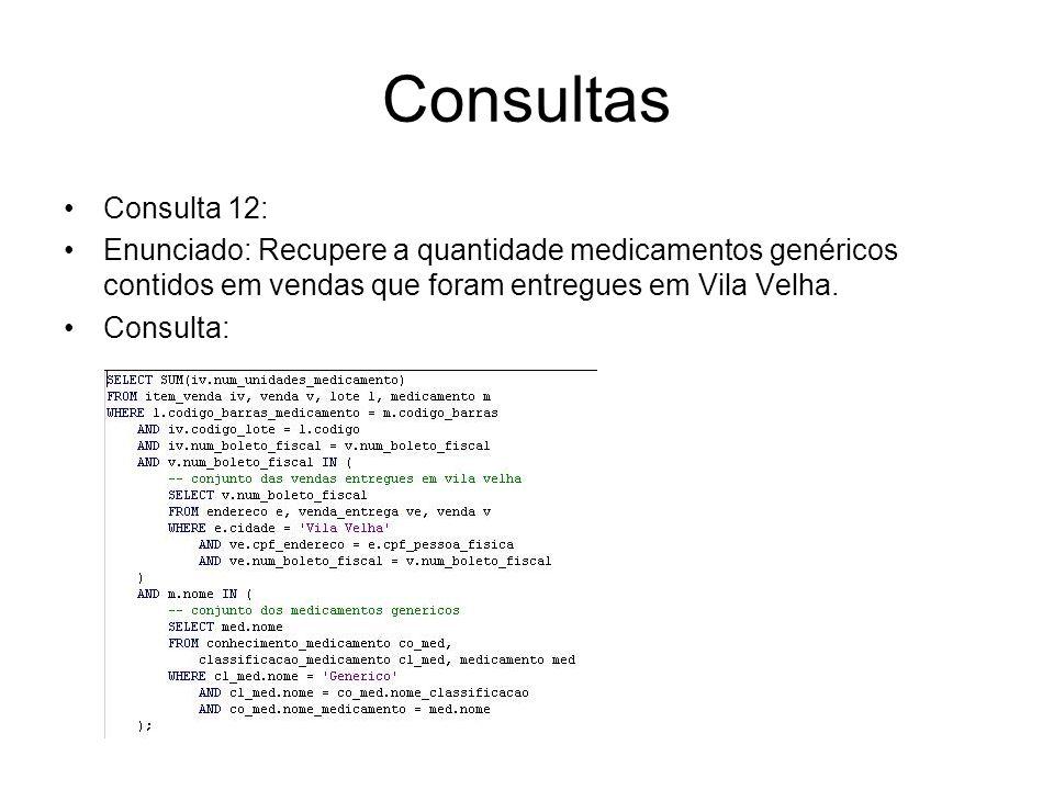 Consultas Consulta 12: Enunciado: Recupere a quantidade medicamentos genéricos contidos em vendas que foram entregues em Vila Velha. Consulta: