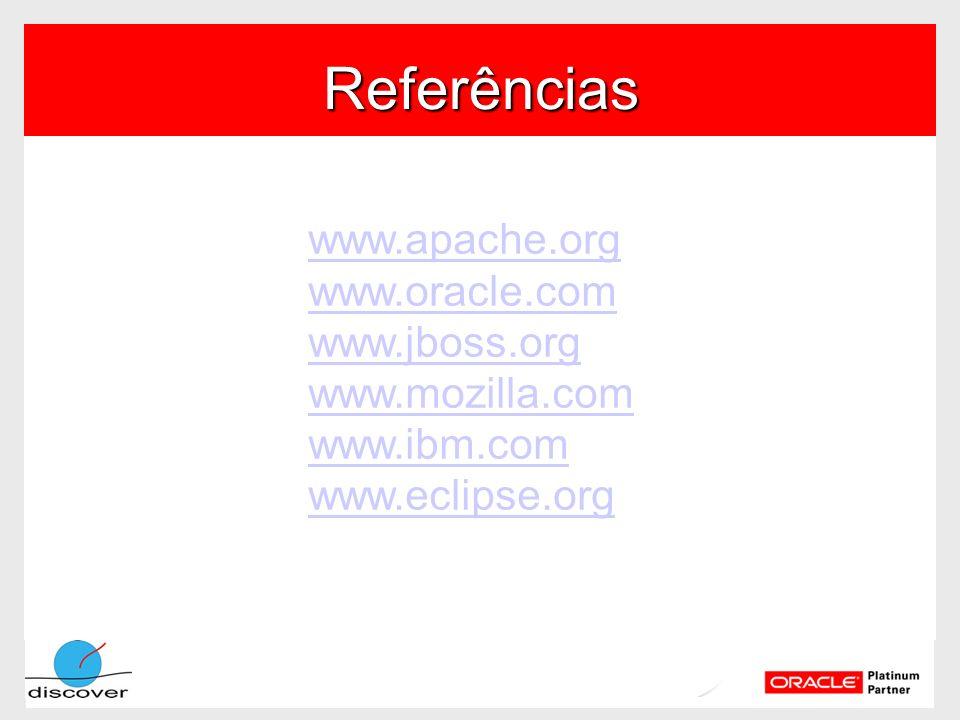 Referências www.apache.org www.oracle.com www.jboss.org www.mozilla.com www.ibm.com www.eclipse.org