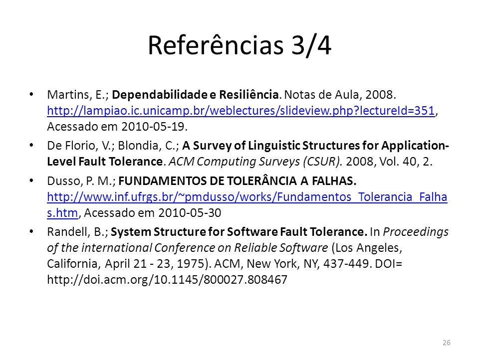 Referências 3/4 Martins, E.; Dependabilidade e Resiliência. Notas de Aula, 2008. http://lampiao.ic.unicamp.br/weblectures/slideview.php?lectureId=351,