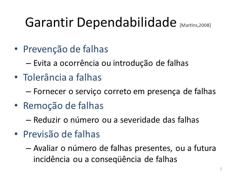 Garantir Dependabilidade [Martins,2008] Prevenção de falhas –E–Evita a ocorrência ou introdução de falhas Tolerância a falhas –F–Fornecer o serviço co