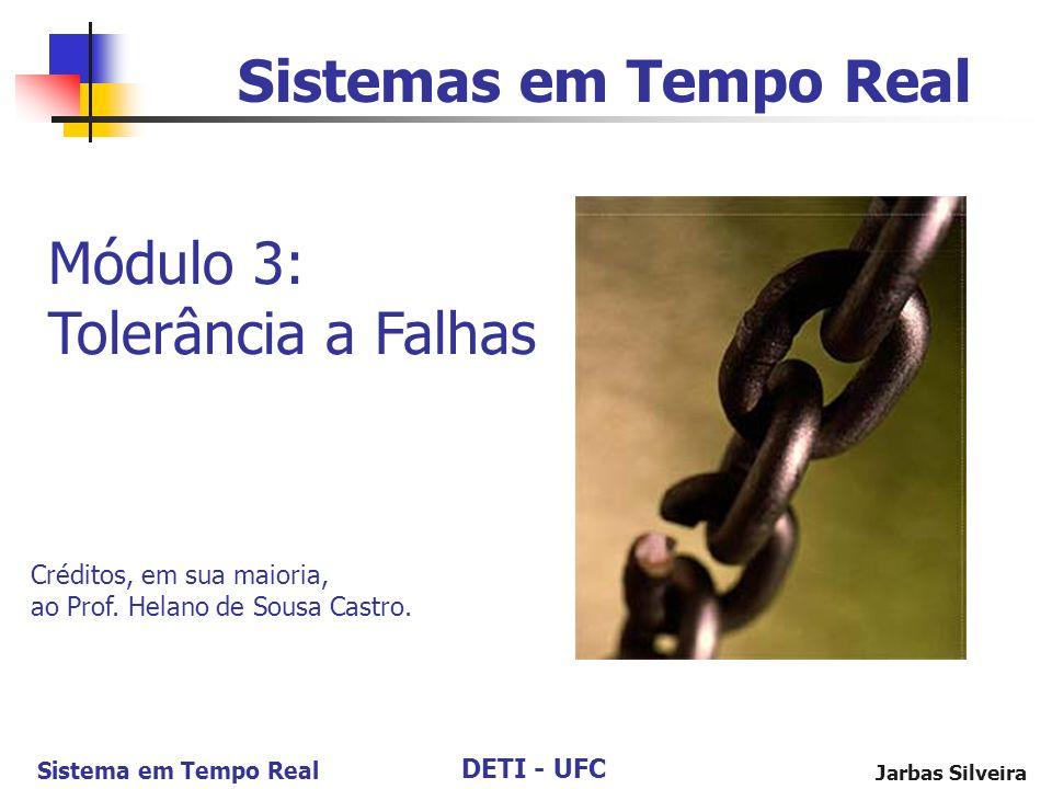 DETI - UFC Sistema em Tempo Real Jarbas Silveira Sistemas em Tempo Real Módulo 3: Tolerância a Falhas Créditos, em sua maioria, ao Prof.