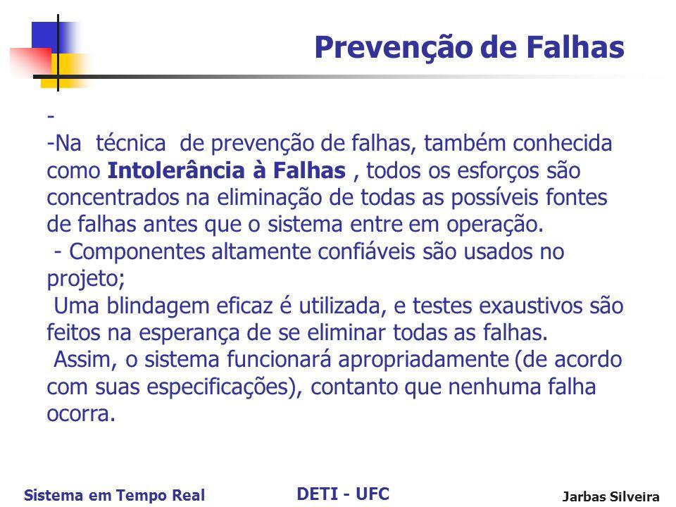 DETI - UFC Sistema em Tempo Real Jarbas Silveira Prevenção de Falhas - -Na técnica de prevenção de falhas, também conhecida como Intolerância à Falhas, todos os esforços são concentrados na eliminação de todas as possíveis fontes de falhas antes que o sistema entre em operação.