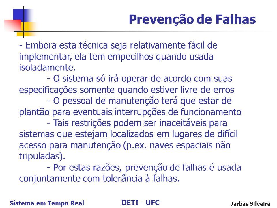 DETI - UFC Sistema em Tempo Real Jarbas Silveira Prevenção de Falhas - Embora esta técnica seja relativamente fácil de implementar, ela tem empecilhos quando usada isoladamente.
