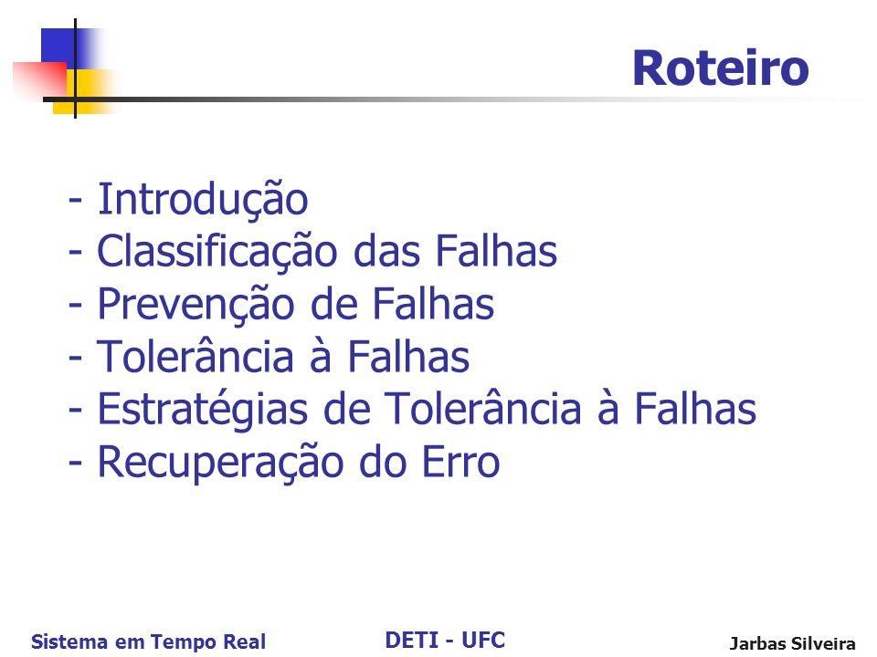 DETI - UFC Sistema em Tempo Real Jarbas Silveira - Introdução - Classificação das Falhas - Prevenção de Falhas - Tolerância à Falhas - Estratégias de Tolerância à Falhas - Recuperação do Erro Roteiro