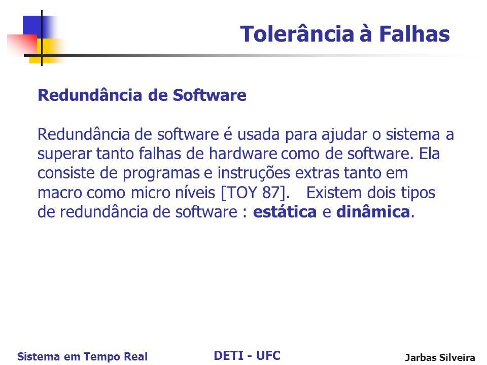 DETI - UFC Sistema em Tempo Real Jarbas Silveira Redundância de Software Redundância de software é usada para ajudar o sistema a superar tanto falhas de hardware como de software.