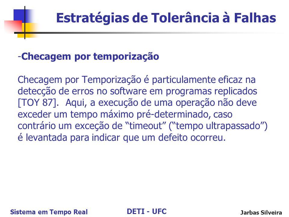 DETI - UFC Sistema em Tempo Real Jarbas Silveira -Checagem por temporização Checagem por Temporização é particulamente eficaz na detecção de erros no software em programas replicados [TOY 87].