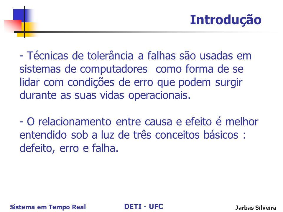 DETI - UFC Sistema em Tempo Real Jarbas Silveira - Técnicas de tolerância a falhas são usadas em sistemas de computadores como forma de se lidar com condições de erro que podem surgir durante as suas vidas operacionais.