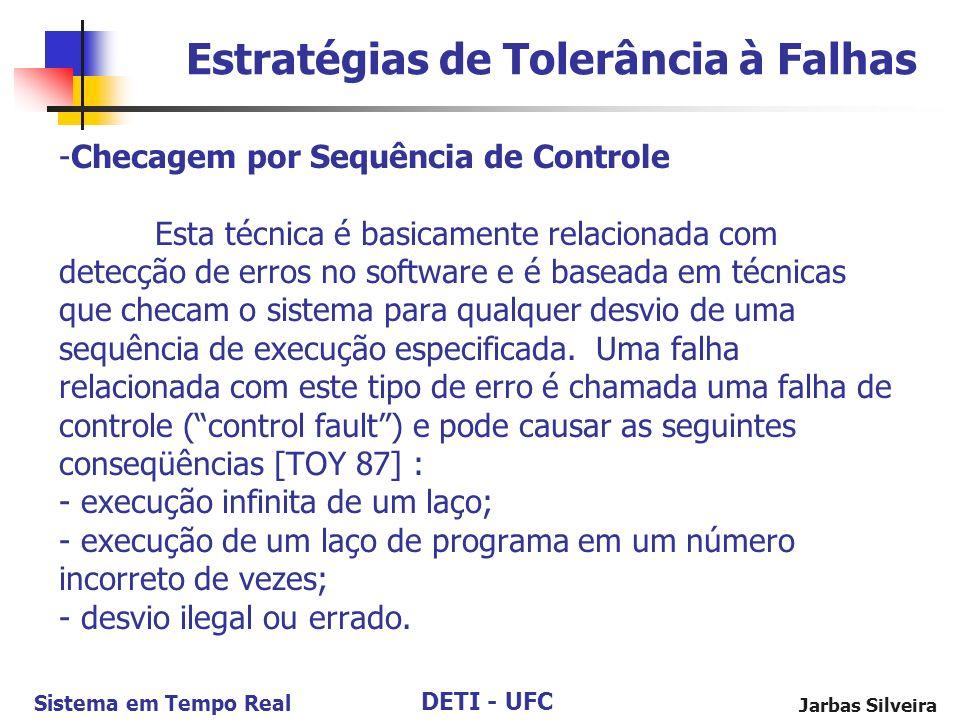 DETI - UFC Sistema em Tempo Real Jarbas Silveira -Checagem por Sequência de Controle Esta técnica é basicamente relacionada com detecção de erros no software e é baseada em técnicas que checam o sistema para qualquer desvio de uma sequência de execução especificada.