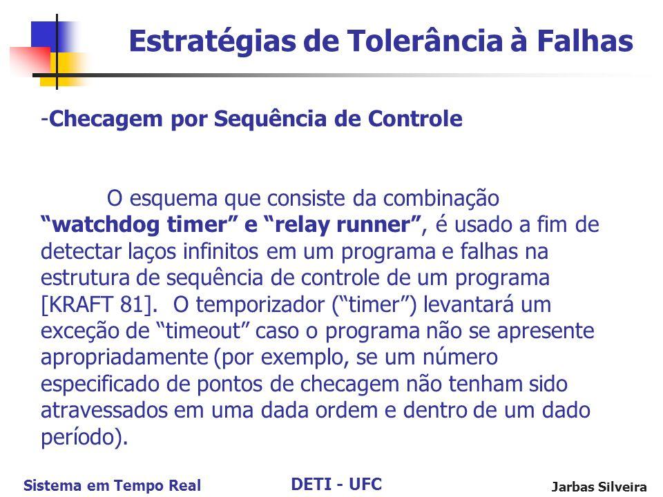 DETI - UFC Sistema em Tempo Real Jarbas Silveira -Checagem por Sequência de Controle O esquema que consiste da combinação watchdog timer e relay runner, é usado a fim de detectar laços infinitos em um programa e falhas na estrutura de sequência de controle de um programa [KRAFT 81].