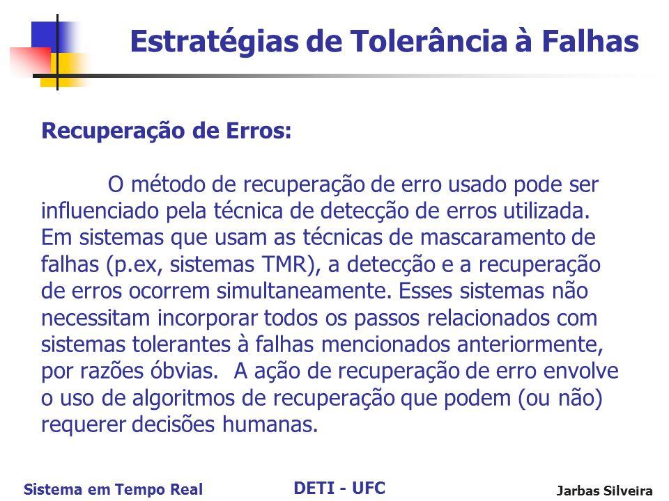 DETI - UFC Sistema em Tempo Real Jarbas Silveira Recuperação de Erros: O método de recuperação de erro usado pode ser influenciado pela técnica de detecção de erros utilizada.
