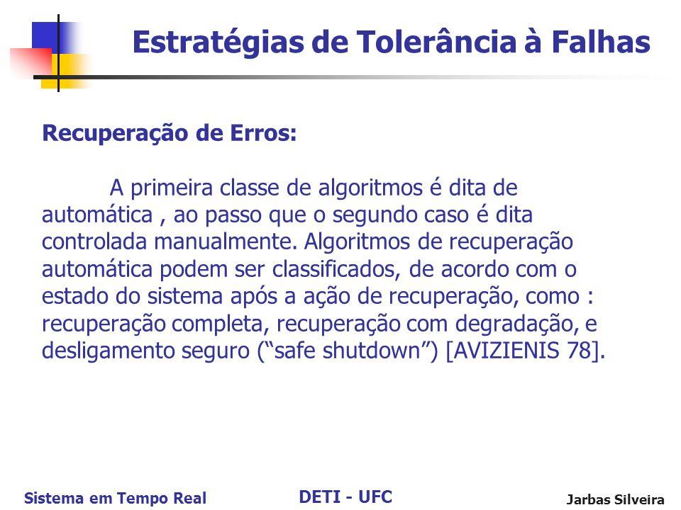 DETI - UFC Sistema em Tempo Real Jarbas Silveira Recuperação de Erros: A primeira classe de algoritmos é dita de automática, ao passo que o segundo caso é dita controlada manualmente.