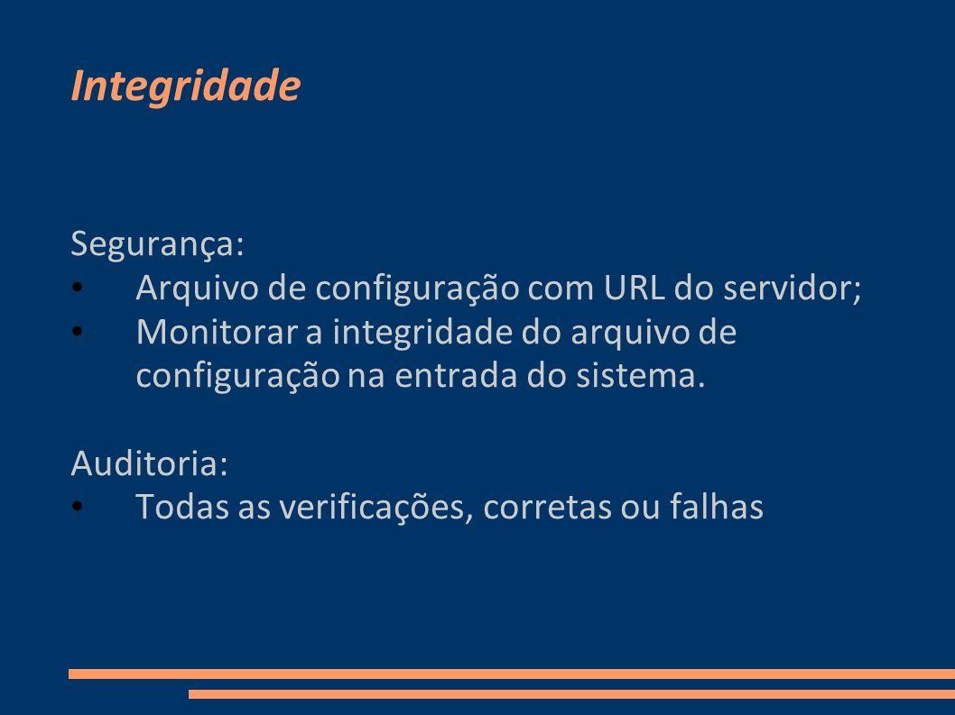 Integridade Segurança: Arquivo de configuração com URL do servidor; Monitorar a integridade do arquivo de configuração na entrada do sistema. Auditori