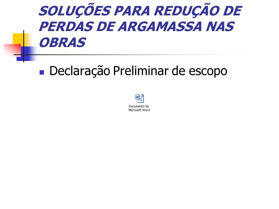 SOLUÇÕES PARA REDUÇÃO DE PERDAS DE ARGAMASSA NAS OBRAS Declaração Preliminar de escopo
