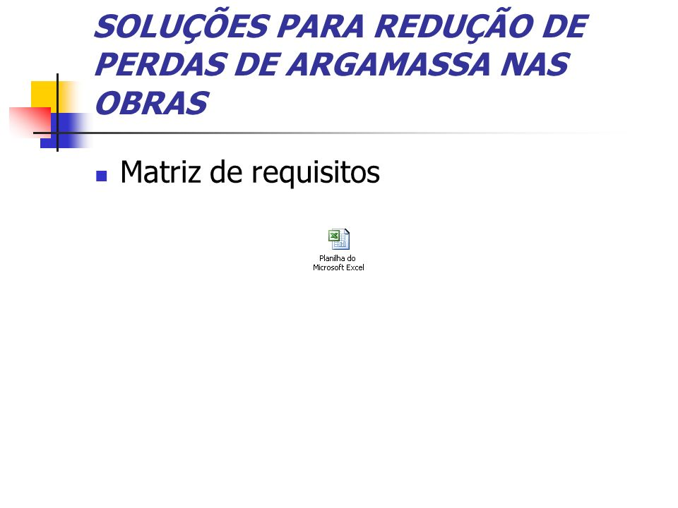 SOLUÇÕES PARA REDUÇÃO DE PERDAS DE ARGAMASSA NAS OBRAS Matriz de requisitos