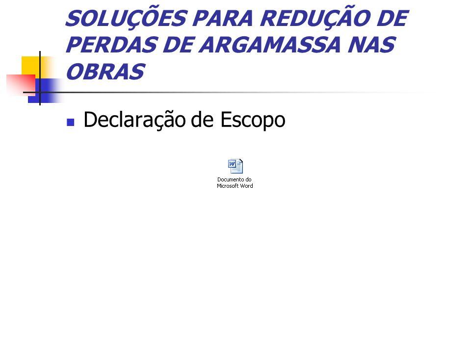 SOLUÇÕES PARA REDUÇÃO DE PERDAS DE ARGAMASSA NAS OBRAS Declaração de Escopo
