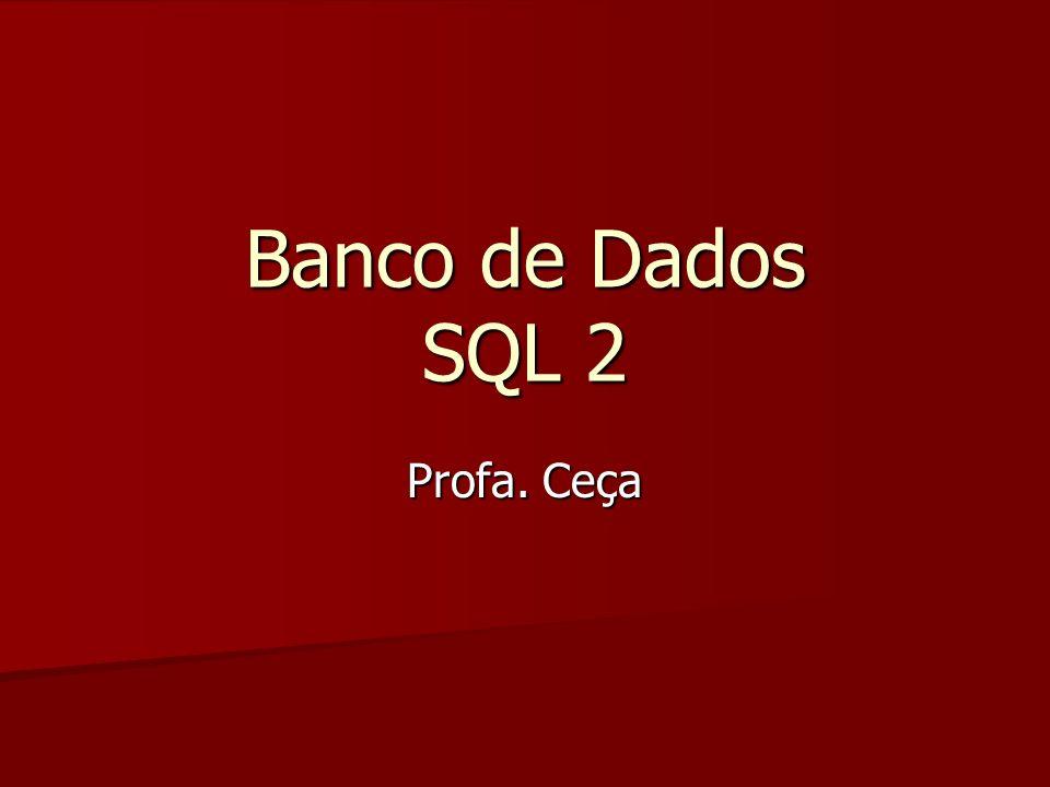 Banco de Dados SQL 2 Profa. Ceça