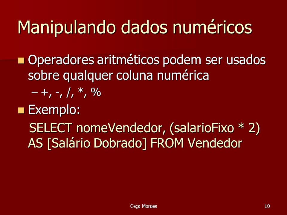 Ceça Moraes10 Manipulando dados numéricos Operadores aritméticos podem ser usados sobre qualquer coluna numérica Operadores aritméticos podem ser usad