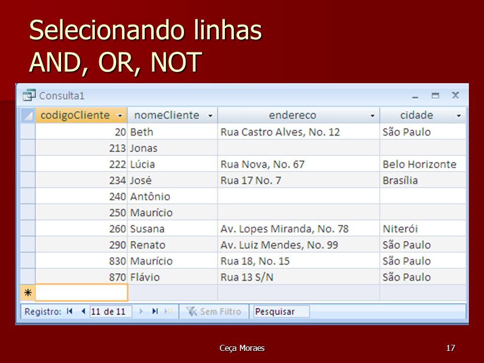 Ceça Moraes18 Selecionando linhas AND, OR, NOT Mostrar todos os pedidos que não tenham prazo de entrega igual a 15 dias Mostrar todos os pedidos que não tenham prazo de entrega igual a 15 dias SELECT numPedido, prazoEntrega SELECT numPedido, prazoEntrega FROM Pedido FROM Pedido WHERE NOT (prazoEntrega = 15); WHERE NOT (prazoEntrega = 15);OU SELECT numPedido, prazoEntrega FROM Pedido WHERE prazoEntrega <> 15