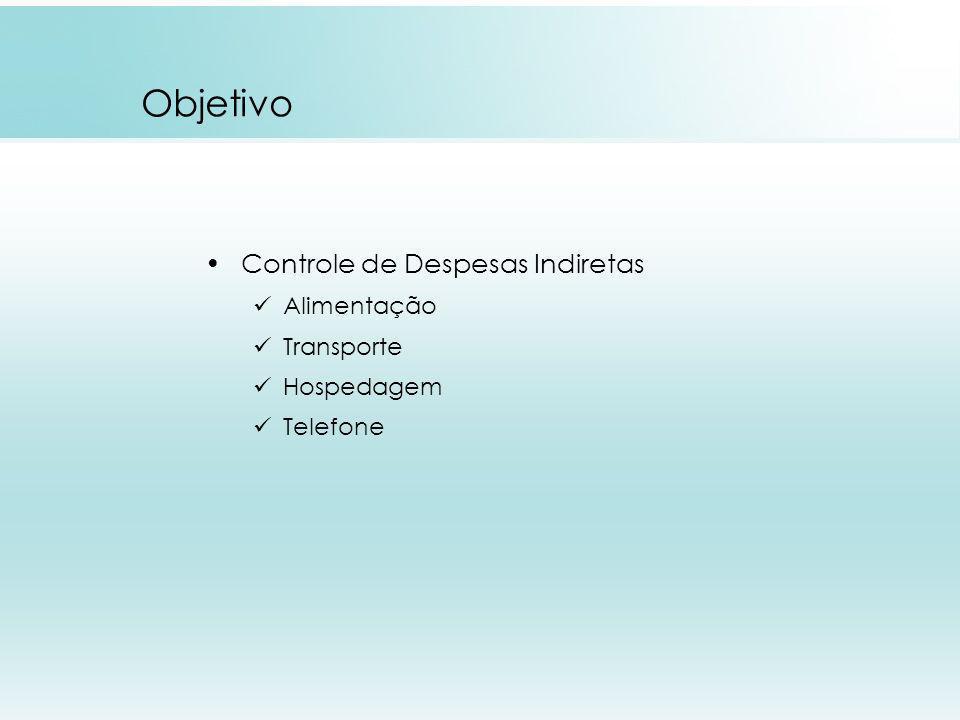 Objetivo Controle de Despesas Indiretas Alimentação Transporte Hospedagem Telefone
