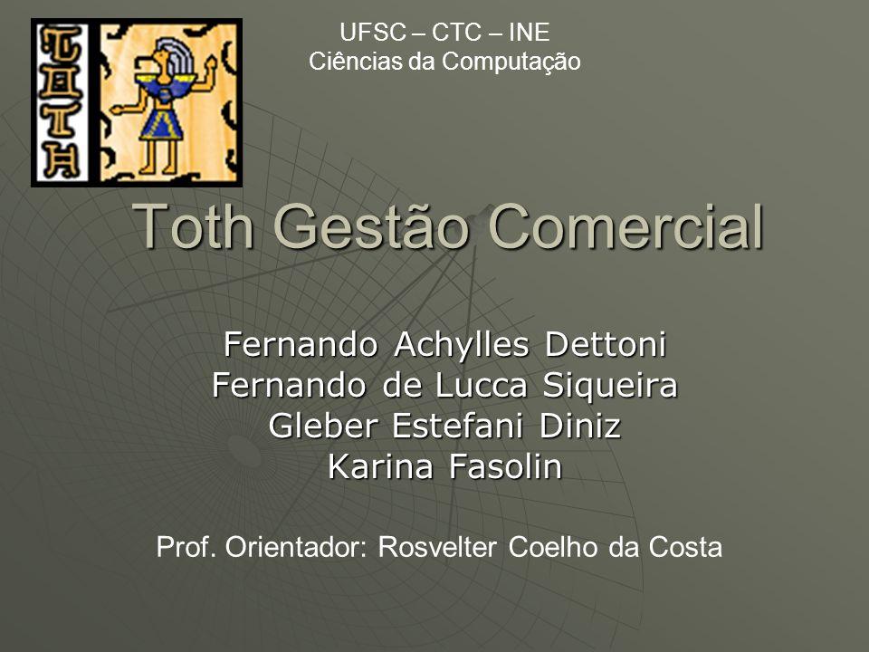 Toth Gestão Comercial Fernando Achylles Dettoni Fernando de Lucca Siqueira Gleber Estefani Diniz Karina Fasolin Prof.