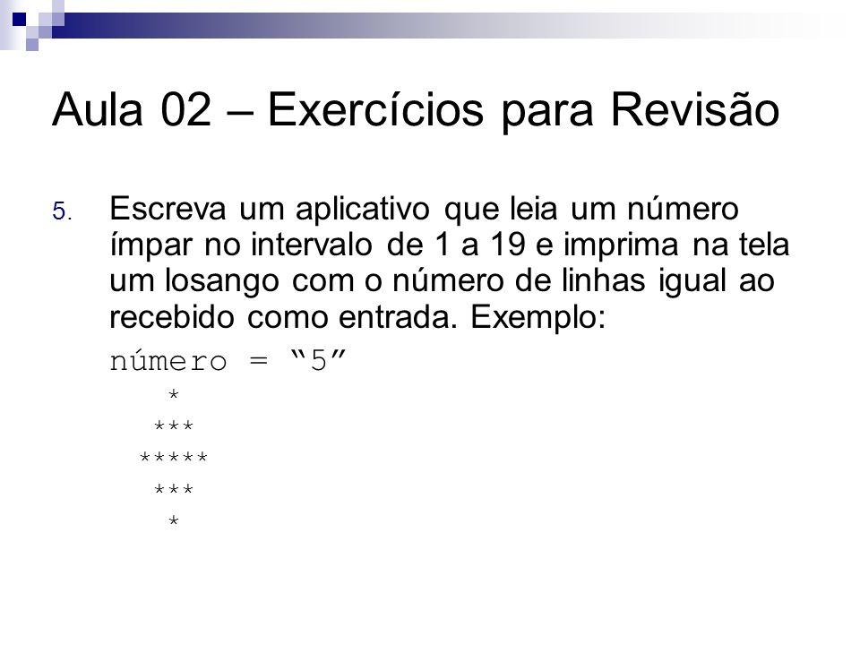 Aula 02 – Exercícios para Revisão 5. Escreva um aplicativo que leia um número ímpar no intervalo de 1 a 19 e imprima na tela um losango com o número d