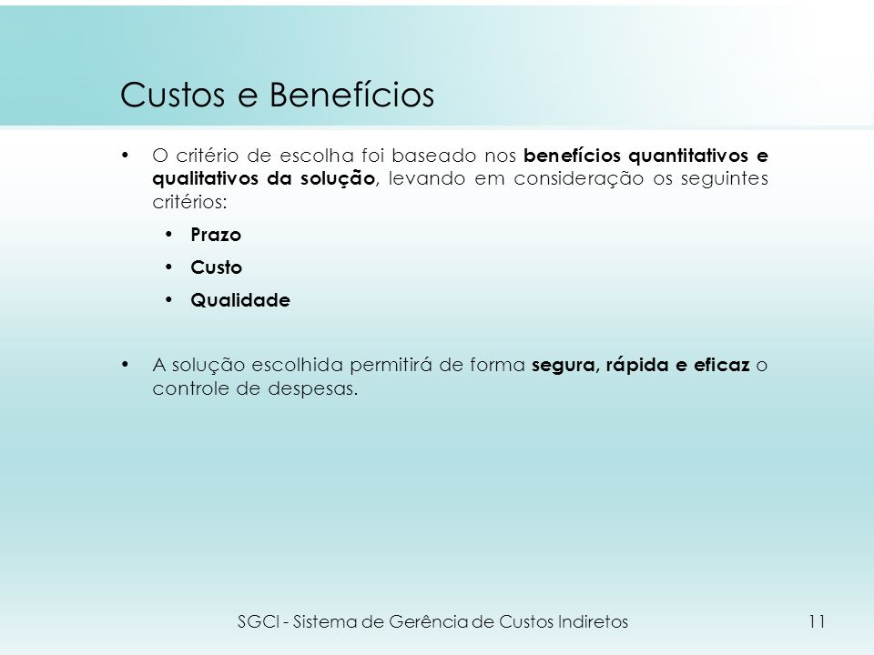 Custos e Benefícios O critério de escolha foi baseado nos benefícios quantitativos e qualitativos da solução, levando em consideração os seguintes cri