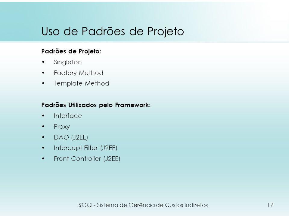Uso de Padrões de Projeto Padrões de Projeto: Singleton Factory Method Template Method Padrões Utilizados pelo Framework: Interface Proxy DAO (J2EE) I