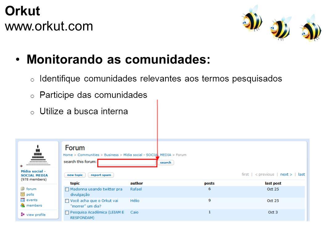 Monitorando as comunidades: o Identifique comunidades relevantes aos termos pesquisados o Participe das comunidades o Utilize a busca interna Orkut ww