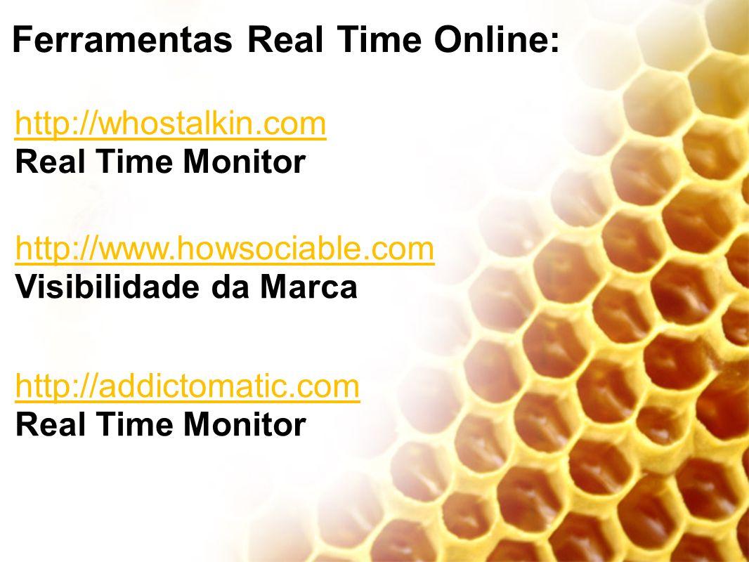 http://whostalkin.com Real Time Monitor http://www.howsociable.com Visibilidade da Marca http://addictomatic.com Real Time Monitor Ferramentas Real Ti