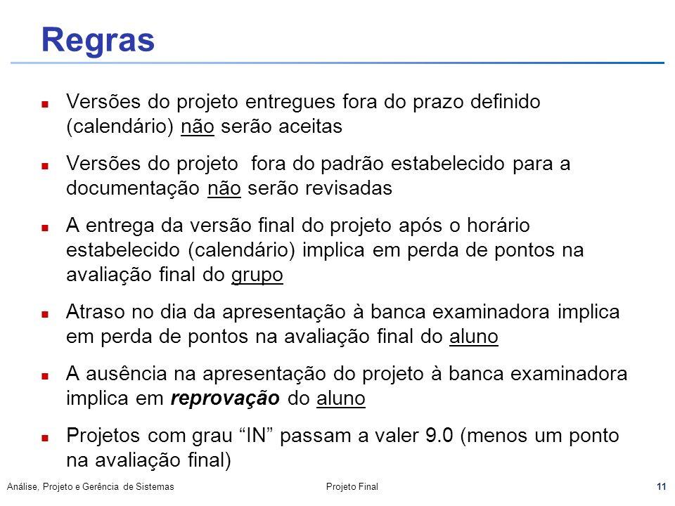 11 Análise, Projeto e Gerência de SistemasProjeto Final Regras Versões do projeto entregues fora do prazo definido (calendário) não serão aceitas Vers
