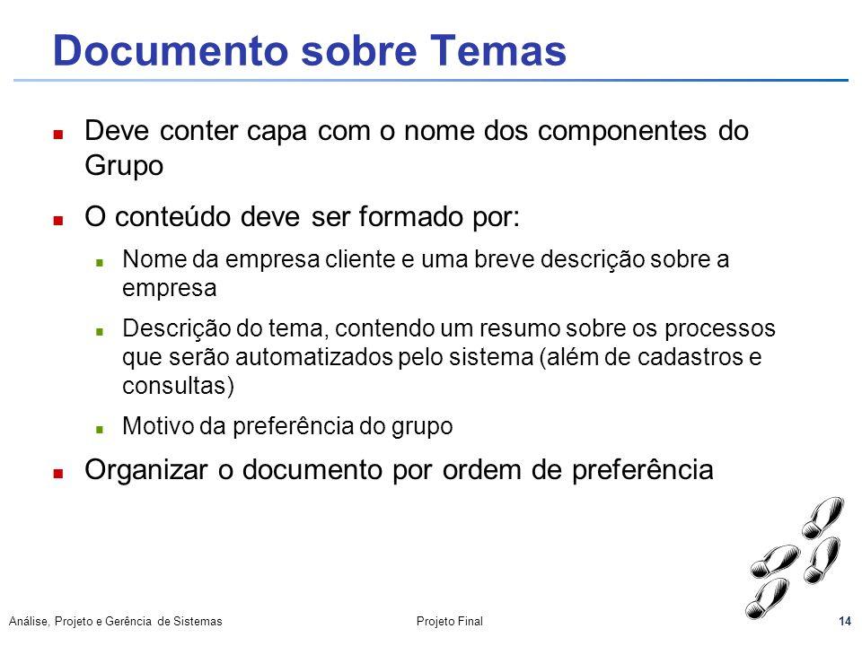 14 Análise, Projeto e Gerência de SistemasProjeto Final Documento sobre Temas Deve conter capa com o nome dos componentes do Grupo O conteúdo deve ser