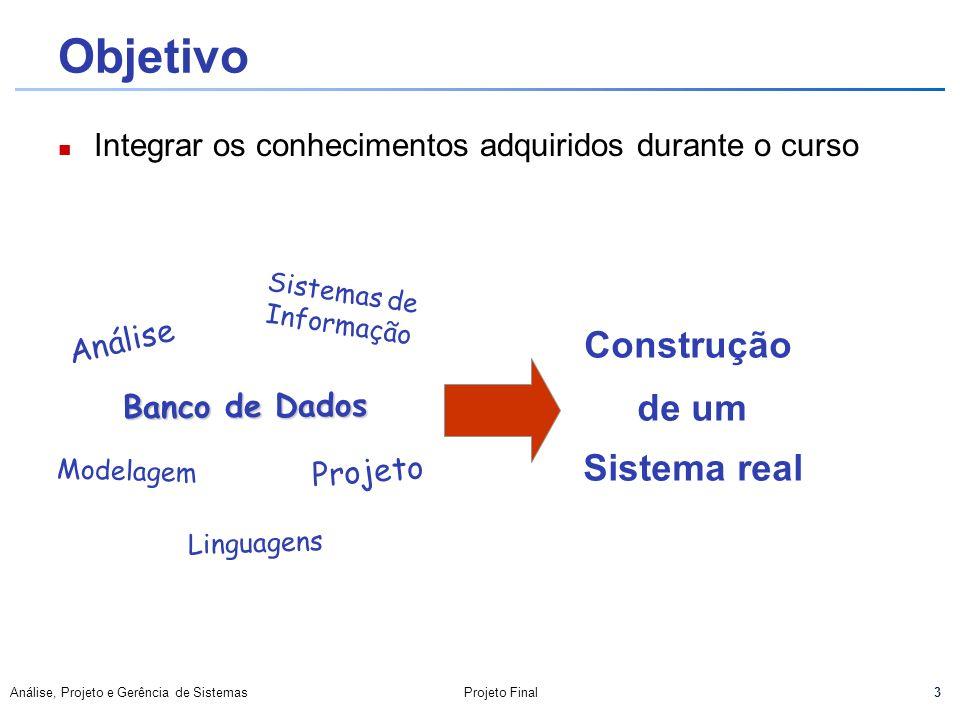 3 Análise, Projeto e Gerência de SistemasProjeto Final Objetivo Integrar os conhecimentos adquiridos durante o curso Análise Projeto Banco de Dados Mo
