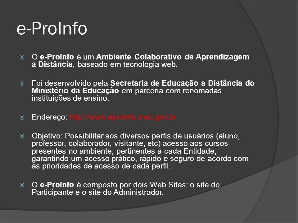 e-ProInfo O e-ProInfo é um Ambiente Colaborativo de Aprendizagem a Distância, baseado em tecnologia web. Foi desenvolvido pela Secretaria de Educação