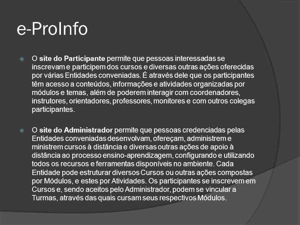 e-ProInfo O site do Participante permite que pessoas interessadas se inscrevam e participem dos cursos e diversas outras ações oferecidas por várias E