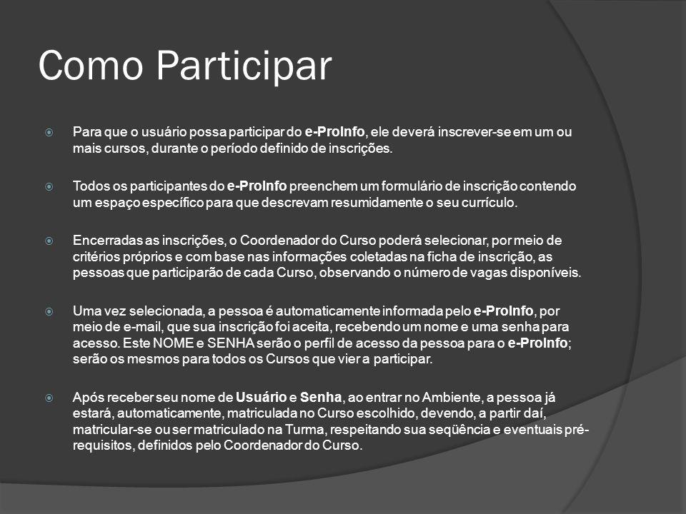 Como Participar Para que o usuário possa participar do e-ProInfo, ele deverá inscrever-se em um ou mais cursos, durante o período definido de inscriçõ