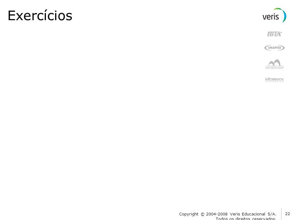 Exercícios Copyright © 2004-2008 Veris Educacional S/A. Todos os direitos reservados. 22