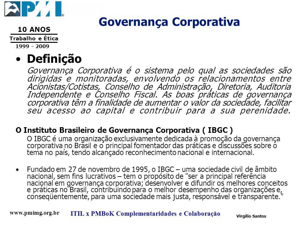 www.pmimg.org.br Trabalho e Ética 10 ANOS 1999 - 2009 ITIL x PMBoK Complementaridades e Colaboração Virgílio Santos Governança Corporativa Definição G