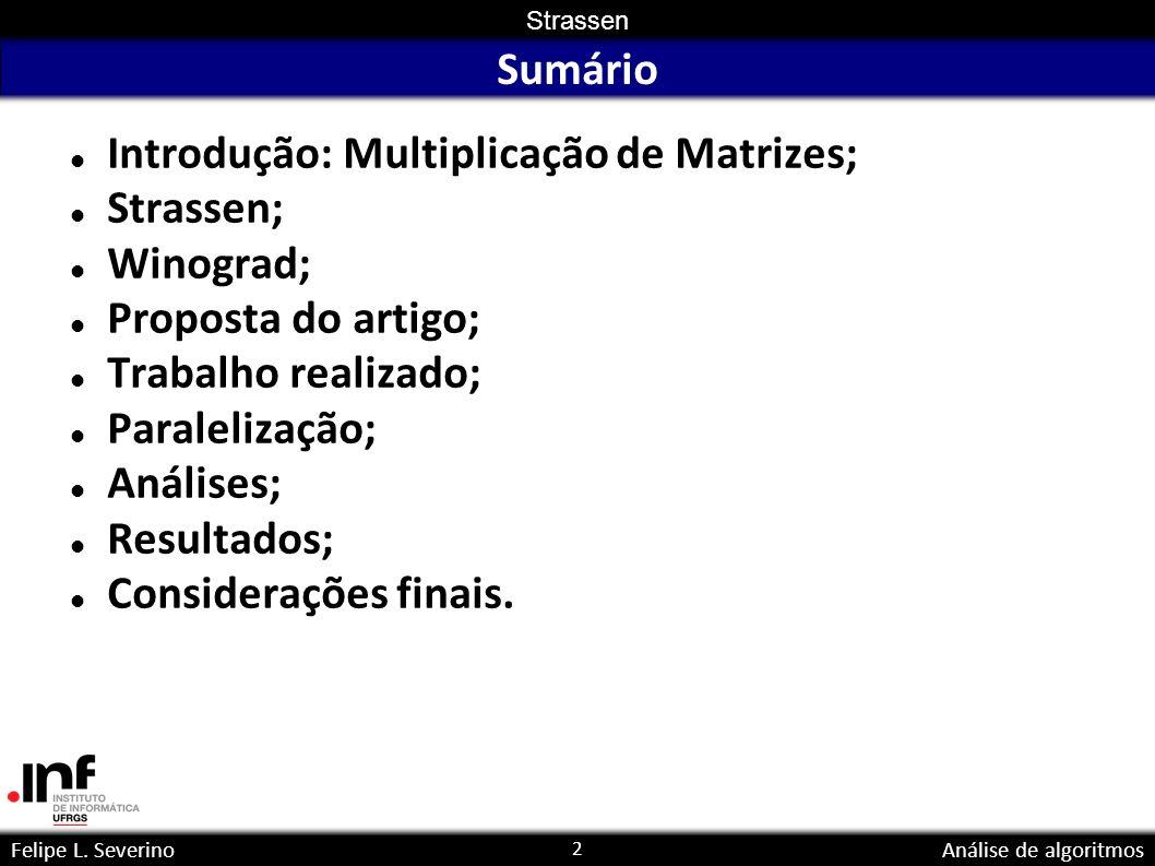 2 Strassen Felipe L. SeverinoAnálise de algoritmos Sumário Introdução: Multiplicação de Matrizes; Strassen; Winograd; Proposta do artigo; Trabalho rea