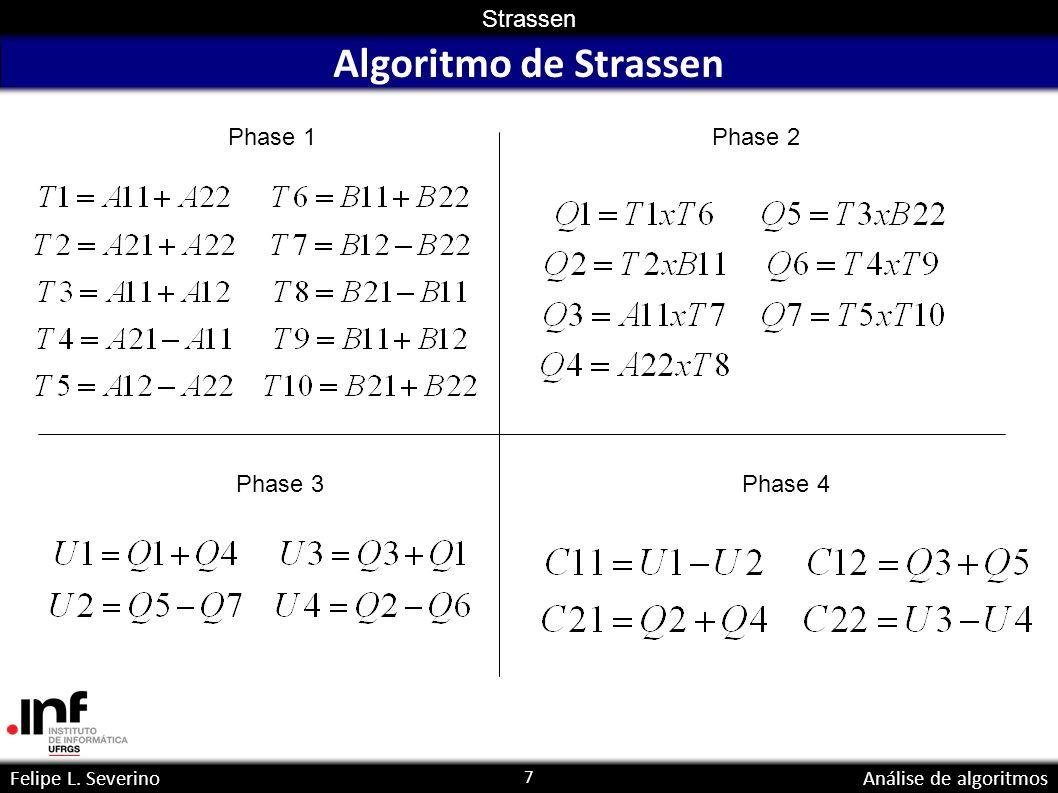 7 Strassen Felipe L. SeverinoAnálise de algoritmos Algoritmo de Strassen Phase 1Phase 2 Phase 3Phase 4