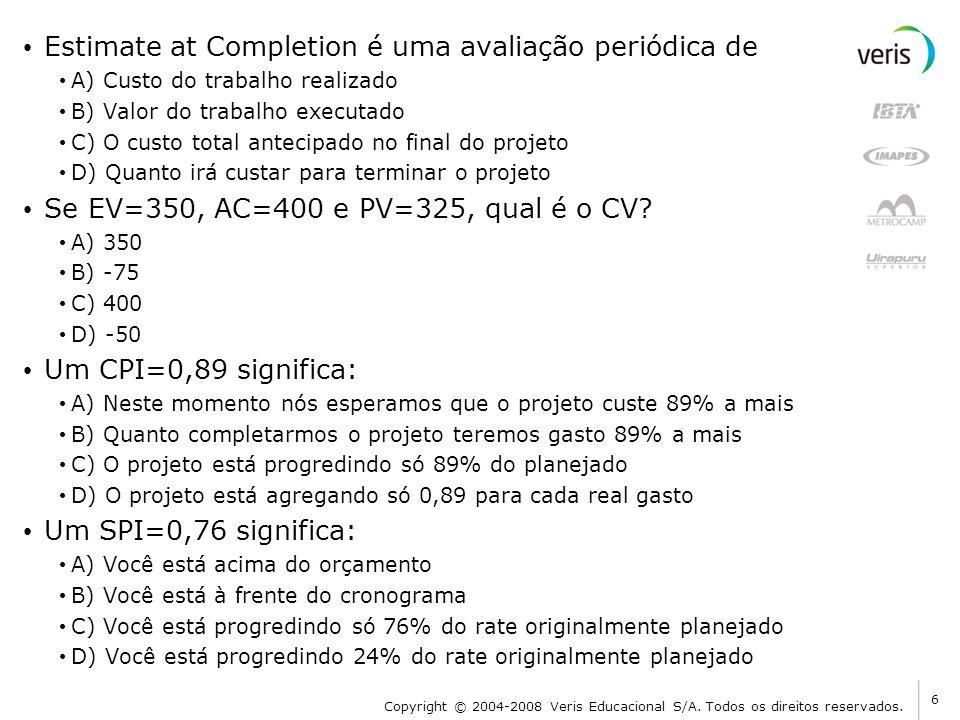 Estimate at Completion é uma avaliação periódica de A) Custo do trabalho realizado B) Valor do trabalho executado C) O custo total antecipado no final