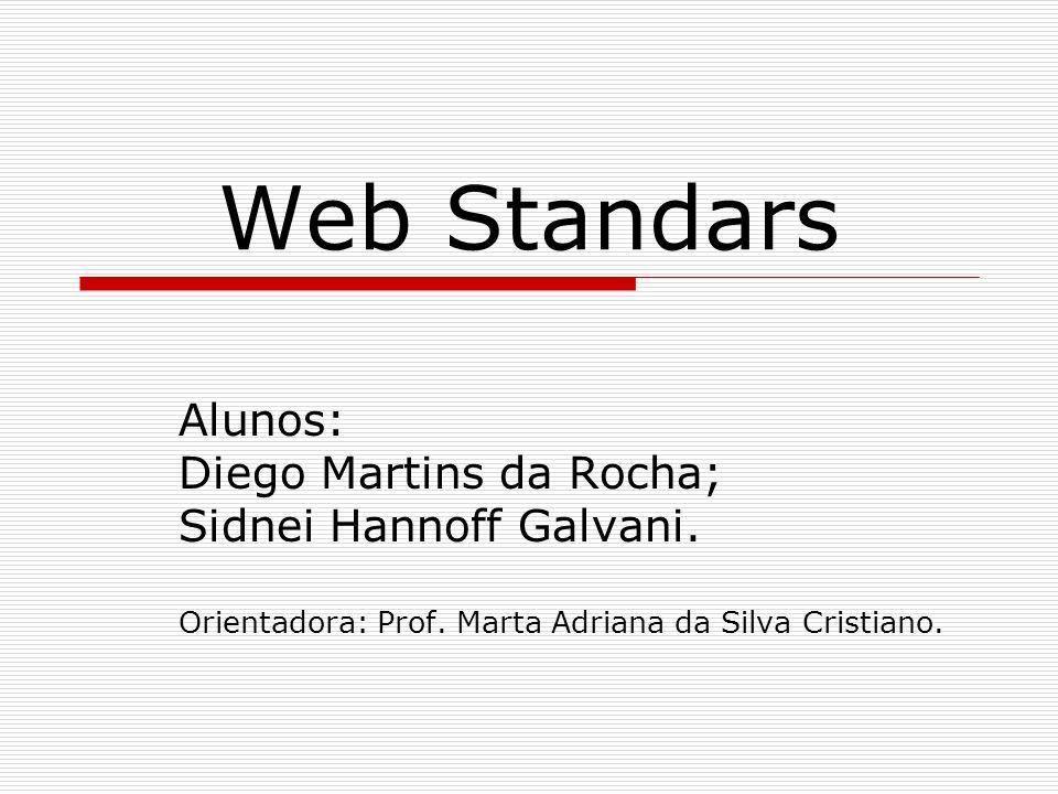 Web Standars Alunos: Diego Martins da Rocha; Sidnei Hannoff Galvani. Orientadora: Prof. Marta Adriana da Silva Cristiano.