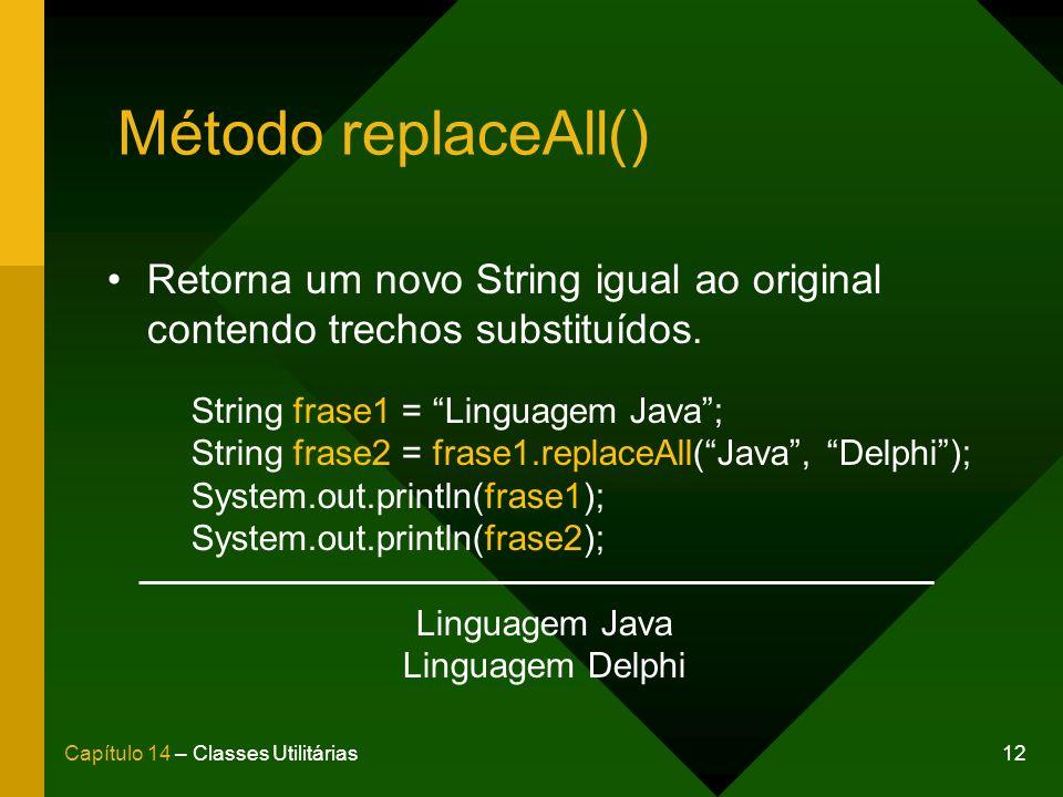 12Capítulo 14 – Classes Utilitárias Método replaceAll() Retorna um novo String igual ao original contendo trechos substituídos. String frase1 = Lingua