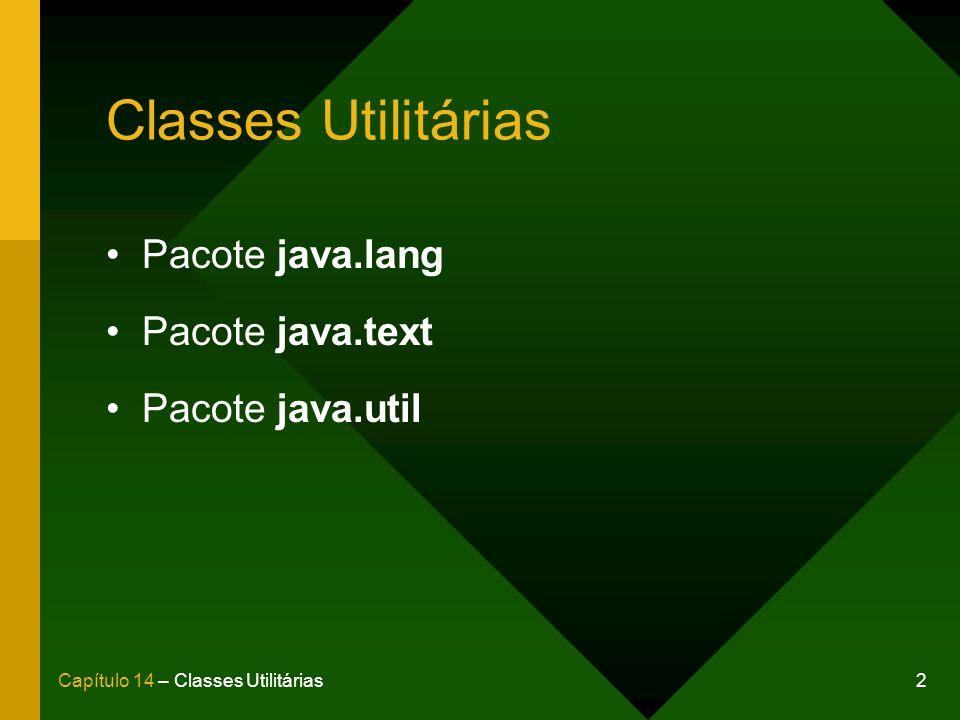 3Capítulo 14 – Classes Utilitárias Pacote java.lang Classe String Classes StringBuilder e StringBuffer Classe Math Classes wrappers Classe Object Classe System